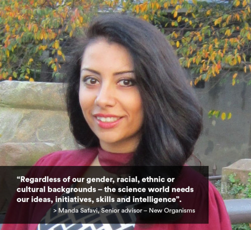 Regardless of our gender, racial, ethnic or cultural backgrounds – the science world needs our ideas, initiatives, skills and intelligence. Image of Manda Safavi, Senior advisor – New Organisms.